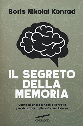 scaricare Il segreto della memoria. Come allenare il nostro cervello per ricordare tutto ciò che ci serve PDF Ebook
