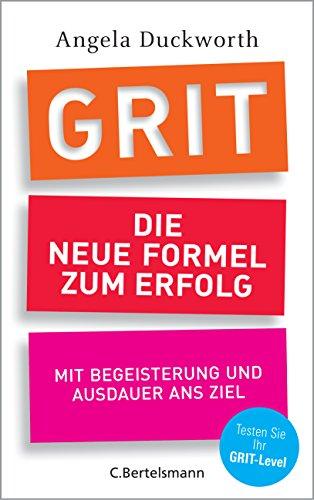 GRIT - Die neue Formel zum Erfolg: Mit Begeisterung und Ausdauer ans Ziel - Jahrhunderts Formel