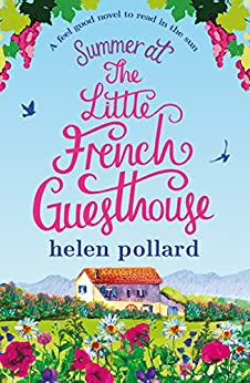 Summer at the Little French Guesthouse: A feel good novel to read in the sun (La Cour des Roses Book 3) by [Pollard, Helen]