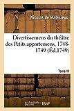 Telecharger Livres Divertissemens du theatre des Petits appartemens 1748 1749 Tome III Les Amours de Ragonde comedie en musique Theatre des petits appartements Versailles (PDF,EPUB,MOBI) gratuits en Francaise