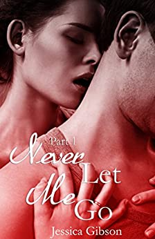 Never Let Me Go: Part 1 by [Gibson, Jessica]