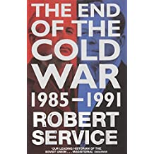 The End of the Cold War: 1985 - 1991 by Robert Service (2016-07-14)