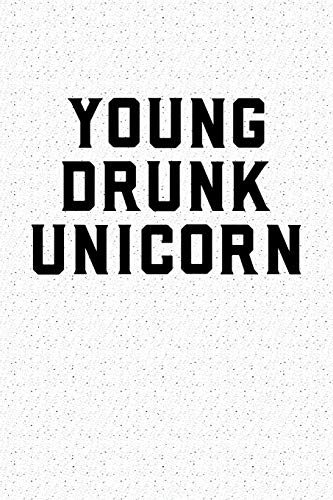 Young Drunk Unicorn: A 6x9 Inch Matte Softcover Notebook Journal With 120 Blank Lined Pages And A...