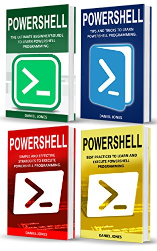 Powershell: 4 Books in1- Beginner's Guide+ Tips and Tricks+ Simple and Effective strategies+ Best Practices (English Edition) por Daniel Jones