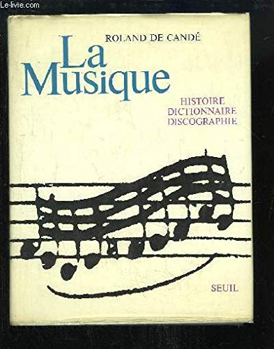 La Musique. Histoire, Dictionnaire, Discographie. par DE CANDE Roland.