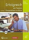 Training berufliche Kommunikation: B2-C1 - Erfolgreich am Telefon und bei Gesprächen im Büro: Kursbuch mit CD