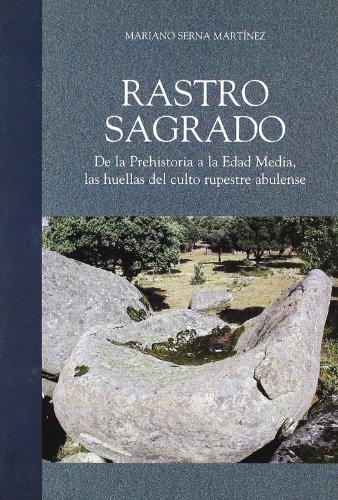 Rastro sagrado: de la Prehistoria a la Edad Media, las huellas del culto rupestre abulense por Mariano Serna Martínez