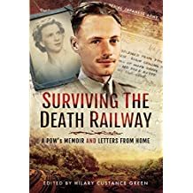 Surviving the Death Railway: A Pow's Memoir and Letters from Home by Hilary Custance Green (2016-06-06)