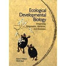 Ecological Developmental Biology: Integrating Epigenetics, Medicine, and Evolution: An Integrated Ap: Written by Scott F. Gilbert, 2009 Edition, (1st Edition) Publisher: Sinauer Associates [Paperback]