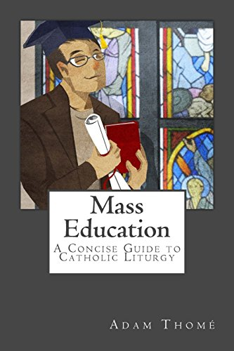 Mass Education: A Concise Guide to Catholic Liturgy by Adam Thom� (10-Dec-2013) Paperback