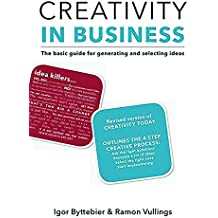 Creativity in Business : The basic guide for generating and selecting ideas