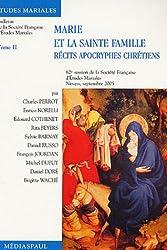 Marie et la Sainte Famille : Tome 2, Les récits apocryphes chrétiens