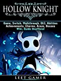 Hollow Knight Game, Switch, Walkthrough, DLC, Abilities, Achievements, Charms, Areas, Bosses, Wiki, Guide Unofficial (English Edition)