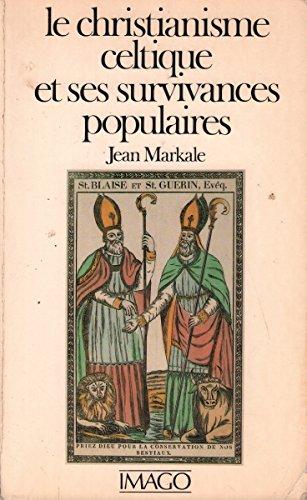 Le christianisme celtique et ses survivances populaires par Jean Markale