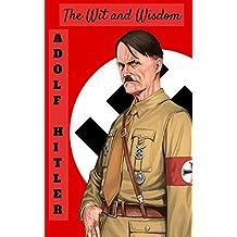 ADOLF HITLER: ADOLF HITLER BIOGRAPHY, MEMOIR, QUOTES: ADOLF HITLER (THE WIT AND WISDOM) (English Edition)
