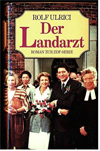 Rolf Ulrici - Der Landarzt. Roman zur ZDF-Serie