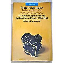 Industrializacion y grupos de presion; economia politica proteccion (Alianza Universidad)