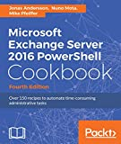 Microsoft Exchange Server 2016 PowerShell Cookbook - Fourth Edition