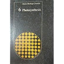 Basic Biology Course Unit 3: Volume 6, Photosynthesis