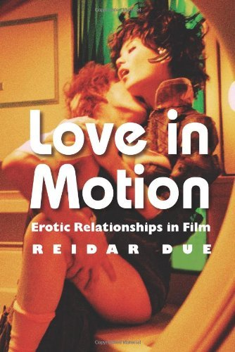 Love in Motion: Erotic Relationships in Film by Reidar Due (29-Nov-2013) Paperback par Reidar Due