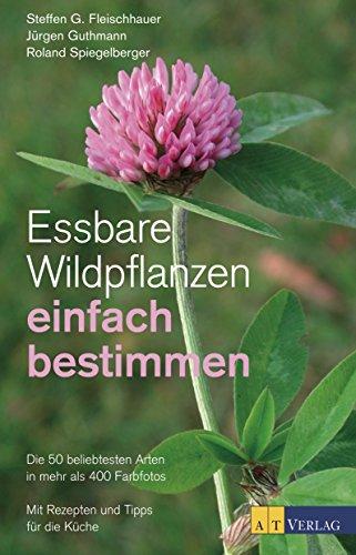 Essbare Wildpflanzen einfach bestimmen: Die 50 beliebtesten Arten in mehr als 400 Farbfotos. Mit Rezepten und Tipps für die Küche 400 Küche