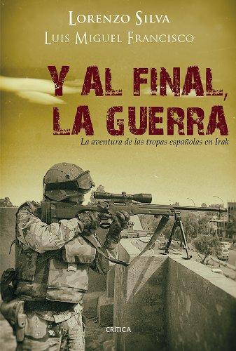 Y al final, la guerra: La aventura de las tropas españolas en Irak (Memoria Crítica)