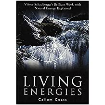 Living Energies: An Exposition of Concepts Related to the Theories of Viktor Schauberger (English Edition)