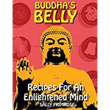 Buddha's Belly : Recipes For An Enlightened Mind: Mindful and Healthy Eating Based on Buddha's Diet Philosophy. Asian Vegetarian Cookbook Meals to Connect ... (Buddha's Belly Series 1) (English Edition)