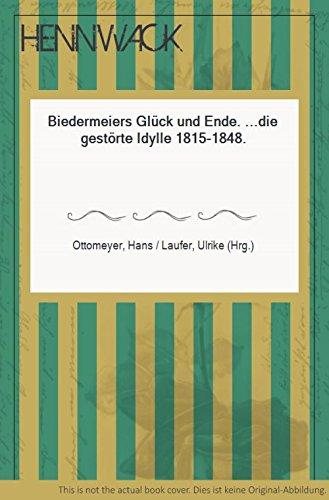 Biedermeiers Glück und Ende.die gestörte Idylle 1815-1848