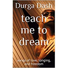 teach me to dream: songs of love, longing, and freedom