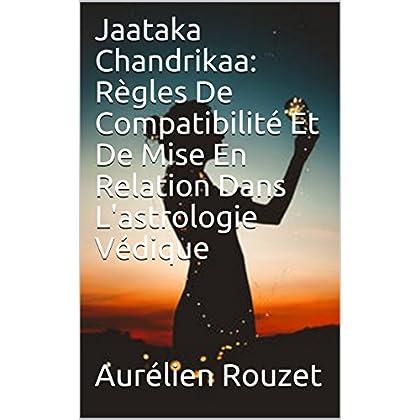 Jaataka Chandrikaa: Règles De Compatibilité Et De Mise En Relation Dans L'astrologie Védique