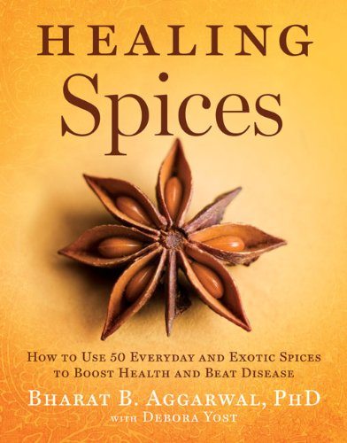 Healing Spices: How to Use 50 Everyday and Exotic Spices to Boost Health and Beat Disease