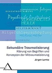 Sekundäre Traumatisierung: Klärung von Begriffen und Konzepten der Mittraumatisierung