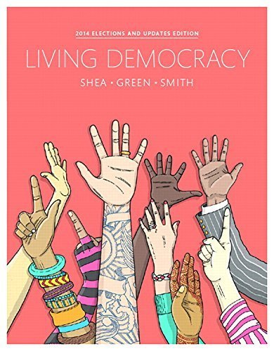 Living Democracy, 2014 Elections and Updates Edition (4th Edition) 4th edition by Shea, Daniel M., Green, Joanne Connor, Smith, Christopher E. (2015) Paperback