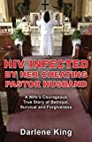 HIV Infected by Her Cheating Pastor Husband: A Wife's Courageous True Story of Betrayal, Survival and Forgiveness