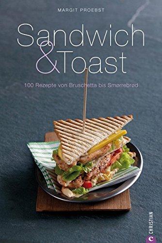 Sandwich & Toast: 100 Rezepte von Bruschetta bis Smorrebrod (Cook & Style)