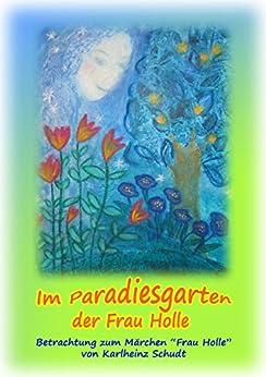 Im Paradiesgarten der Frau Holle von [Schudt, Karlheinz]
