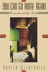 You Can Go Home Again: Reconnecting With Your Family by Monica McGoldrick (1995-04-17)
