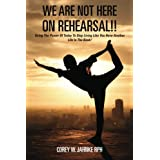 Image of We Are Not Here On Rehearsal!!: Using The Power Of Today To Stop Living Like You Have Another Life In The Bank!: Volume 1 - Comparsion Tool