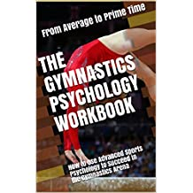 The Gymnastics Psychology Workbook: How to Use Advanced Sports Psychology to Succeed in the Gymnastics Arena (English Edition)