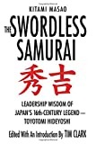 The Swordless Samurai: Leadership Wisdom of Japan's 16th-Century Legend - Toyotomi Hideyoshi