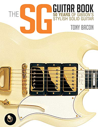 The Sg Guitar Book: 50 Years of Gibson's Stylish Solid Guitar (Electric Gibson Gitarre)