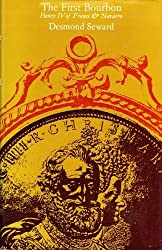 The First Bourbon: Henri IV of France and Navarre by Desmond Seward (1971-03-08)