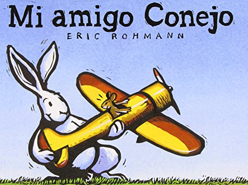 Mi Amigo Conejo/My Friend Rabbit (Castillo De La Lectura Preschool/Preschool Reading Castle) por Eric Rohmann
