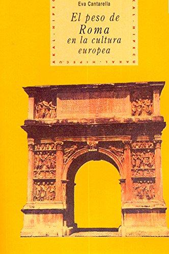 El peso de Roma en la cultura europea (Historia del pensamiento y la cultura)