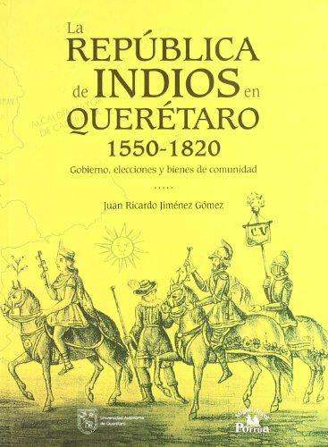 La republica de indios en queretaro, 1550-1820