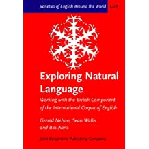 Exploring Natural Language: Working With the British Component of the International Corpus of English (Varieties of English Around the World. General Series, 29)