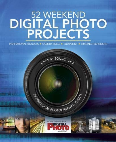 52 Weekend Digital Photo Projects: Inspirational Projects*Camera Skills*Equipment*Imaging Techniques by Liz Walker (2013-08-06)