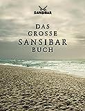 Das große Sansibar-Buch. Die Geschichte der legendären Strandbar auf Sylt und alle Originalrezepte aus der Sansibar-Küche