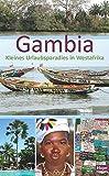 Gambia - Kleines Urlaubsparadies in Westafrika: Ein anspruchsvoller Begleiter für Ihre Reise nach Gambia - Ilona Hupe